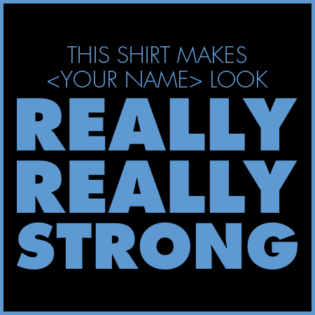 Your Really Really Strong shirt